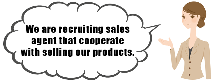 We are recruiting sales agent that cooperate with selling our products.
